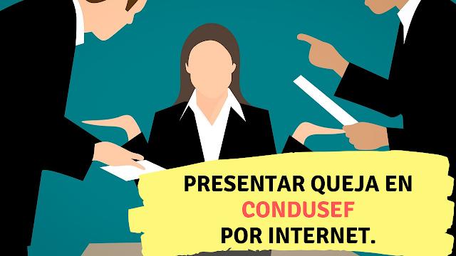 Presentar queja en CONDUSEF por internet.