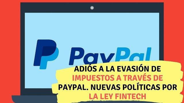 Adiós a la evasión de impuestos a través de Paypal. Nuevas políticas por la Ley Fintech - contador millennial