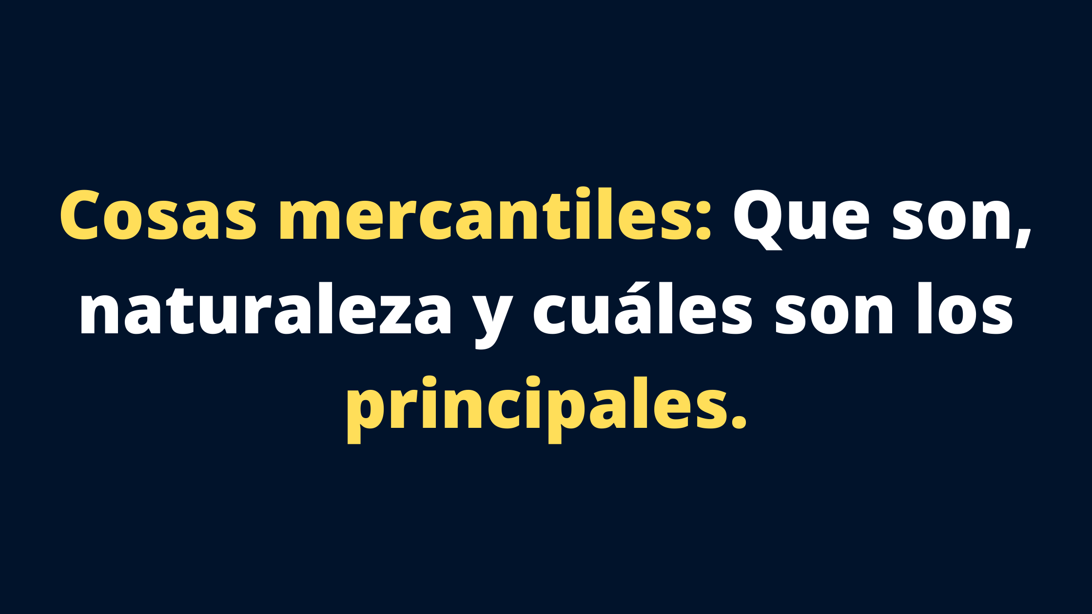Cosas mercantiles: Que son, naturaleza y cuáles son los principales.