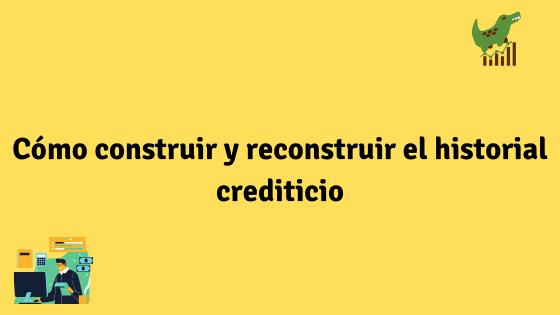 Cómo construir y reconstruir el historial crediticio